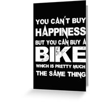 You Can't Buy Happiness But You Can Buy Bike Which Is Pretty Much The Same Thing - T-shirts & Hoodies Greeting Card