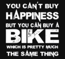 You Can't Buy Happiness But You Can Buy Bike Which Is Pretty Much The Same Thing - T-shirts & Hoodies by anjaneyaarts