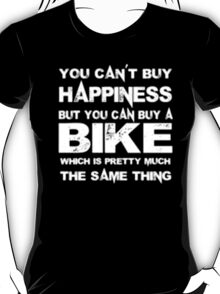 You Can't Buy Happiness But You Can Buy Bike Which Is Pretty Much The Same Thing - T-shirts & Hoodies T-Shirt