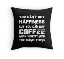 You Can't Buy Happiness But You Can Buy Coffee Which Is Pretty Much The Same Thing - T-shirts & Hoodies Throw Pillow