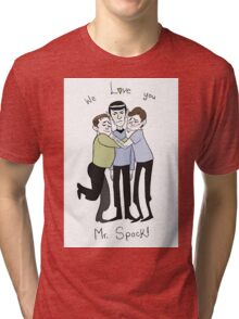Jim Kirk Spock and Bones WE LOVE YOU MR SPOCK! Tri-blend T-Shirt