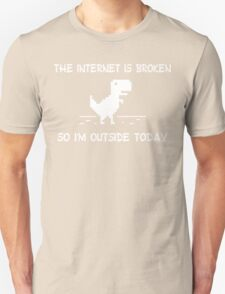 The internet is broken so i'm outside today funny geek nerd T-Shirt