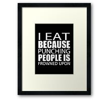I Eat Because Punching People Is Frowned Upon - T-shirts & Hoodies Framed Print