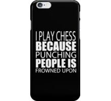 I Play Chess Because Punching People Is Frowned Upon - T-shirts & Hoodies iPhone Case/Skin