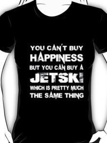 You Can't Buy Happiness But You Can Buy Jetski Which Is Pretty Much The Same Thing - T-shirts & Hoodies T-Shirt