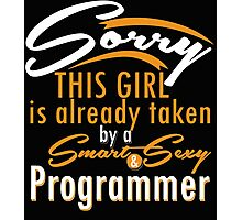 """Sorry This Girl is already taken by a Smart & Sexy Programmer"" Collection #800202 Photographic Print"