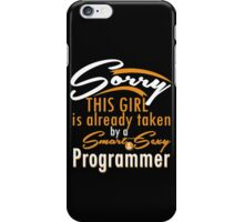 """""""Sorry This Girl is already taken by a Smart & Sexy Programmer"""" Collection #800202 iPhone Case/Skin"""