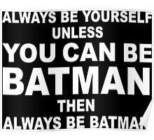 Always Be Yourself Unless You Can Be Batman (Then Always Be Batman) funy geek nerd Poster