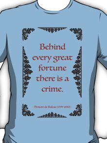 Behind every great fortune there is a crime - quotation by french writer Honore de Balzac T-Shirt