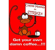 Coffee Monkey on STRIKE!! Photographic Print