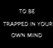 TO BE TRAPPED IN YOUR OWN MIND by probe