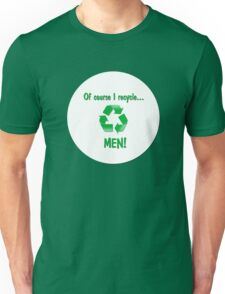 Of Course I Recycle Unisex T-Shirt