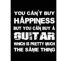 You Can't Buy Happiness But You Can Buy Guitar Which Is Pretty Much The Same Thing - T-shirts & Hoodies Photographic Print