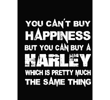 You Can't Buy Happiness But You Can Buy Harley Which Is Pretty Much The Same Thing - T-shirts & Hoodies Photographic Print