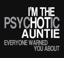 I'm The Psychotic Auntie Everyone Warned You About - Custom Tshirt by custom333