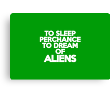 To sleep Perchance to dream of aliens Canvas Print