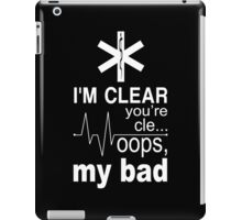 I'm Clear You're Cle... Oops, My Bad - Funny Tshirt iPad Case/Skin