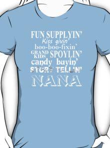 Funny Supplying Kissing Giving Boo-Boo Fixing Grand Kids Spoiling Candy Buying Story Telling Nana - Custom Tshirt T-Shirt