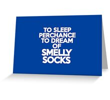 To sleep Perchance to dream of smelly socks Greeting Card