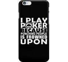 I Play Poker Because Punching People Is Frowned Upon - Custom Tshirt iPhone Case/Skin