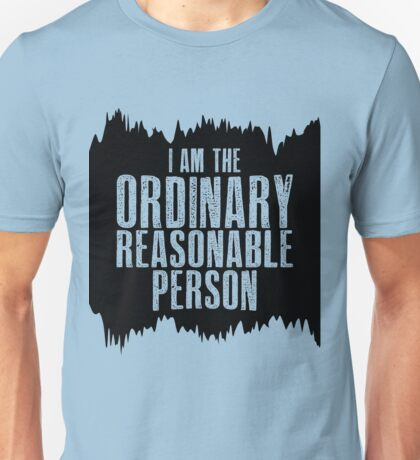 I am the ordinary reasonable person Unisex T-Shirt