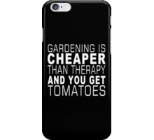 Gardening Is Cheaper Than Therapy And You Get Tomatoes - Funny Tshirts iPhone Case/Skin