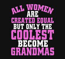 ALL WOMEN ARE CREATED EQUAL BUT ONLY THE COOLEST BECOME GRANDMAS Womens Fitted T-Shirt