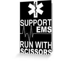Support EMS Run With Scissors - Funny Tshirts Greeting Card