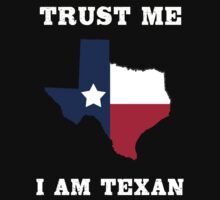 Trust Me I Am Texan - Custom Tshirt by custom333