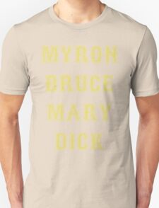 Myron Bruce Mary Dick Unisex T-Shirt