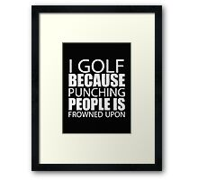 I Golf Because Punching People Is Frowned Upon - T-shirts & Hoodies Framed Print