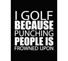 I Golf Because Punching People Is Frowned Upon - T-shirts & Hoodies Photographic Print