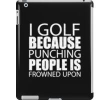 I Golf Because Punching People Is Frowned Upon - T-shirts & Hoodies iPad Case/Skin
