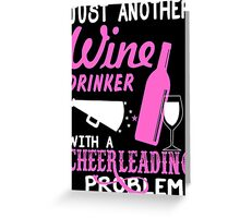 Just Another Wine Drinker With A Cheerleading Problem - Custom Tshirt Greeting Card