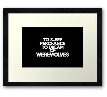 To sleep Perchance to dream of werewolves Framed Print