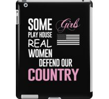 Some Girls Play House Real Women Defend Our Country - Funny Tshirts iPad Case/Skin