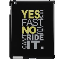 Yes It's Fast, No You Can't Ride It - Custom Tshirt iPad Case/Skin