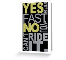 Yes It's Fast, No You Can't Ride It - Custom Tshirt Greeting Card