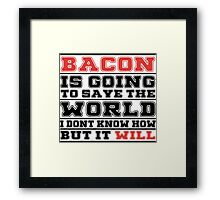 Bacon Is Going To Save The World I Don't Know How But It Will - Custom Tshirt Framed Print