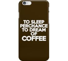 To sleep Perchance to dream of coffee iPhone Case/Skin