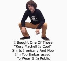 I Bought One Of Those Rory Machell Is Cool Shirts Ironically And Now I'm Too Embarrassed To Wear It In Public Unisex T-Shirt
