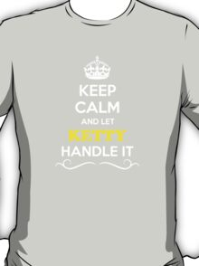 Keep Calm and Let KETTY Handle it T-Shirt