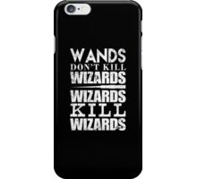 Wands Don't Kill Wizards Wizards Kill Wizards - Custom Tshirt iPhone Case/Skin