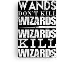 Wands Don't Kill Wizards Wizards Kill Wizards - Custom Tshirt Canvas Print