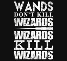 Wands Don't Kill Wizards Wizards Kill Wizards - Custom Tshirt by custom333