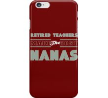 """""""Retired Teachers Make the Best Nanas"""" Collection #21000022B iPhone Case/Skin"""