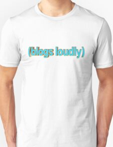 Blogs Loudly T-Shirt
