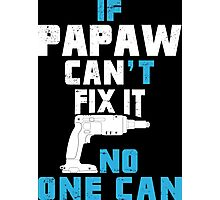 If Papaw Can't Fix It No One Can - Custom Tshirt Photographic Print