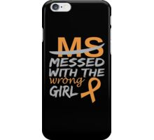 MS Messed With The Wrong Girl - Custom Tshirt iPhone Case/Skin