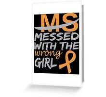 MS Messed With The Wrong Girl - Custom Tshirt Greeting Card